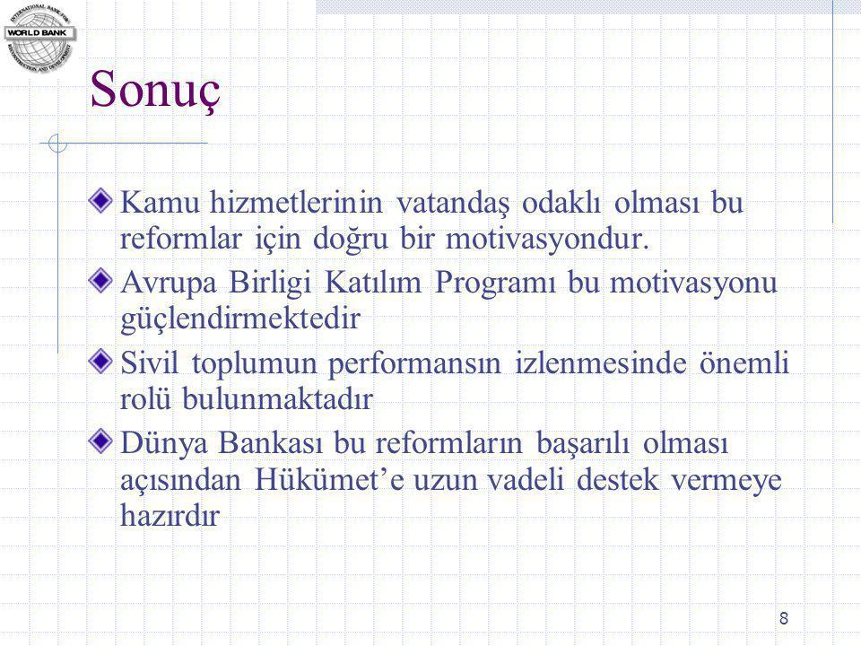 8 Sonuç Kamu hizmetlerinin vatandaş odaklı olması bu reformlar için doğru bir motivasyondur.