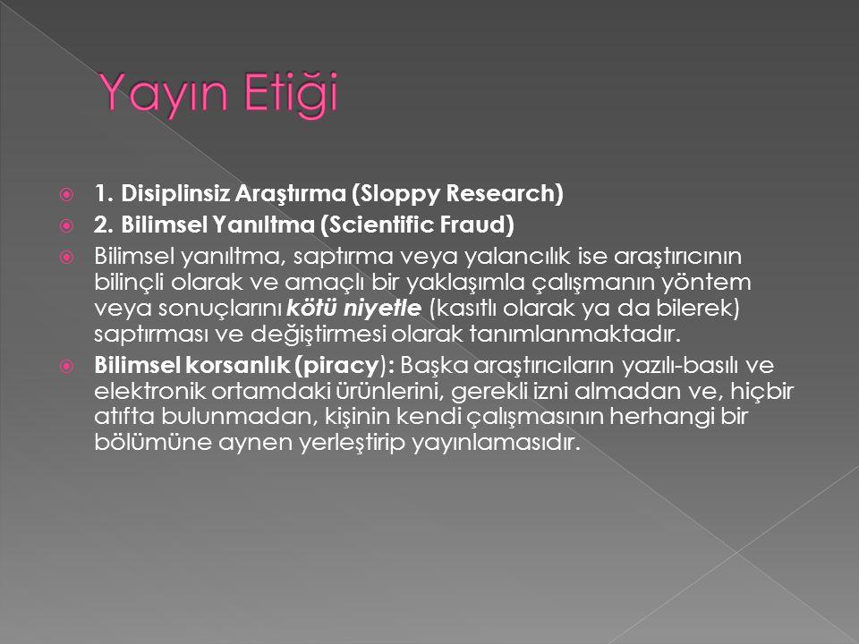  1. Disiplinsiz Araştırma (Sloppy Research)  2. Bilimsel Yanıltma (Scientific Fraud)  Bilimsel yanıltma, saptırma veya yalancılık ise araştırıcının