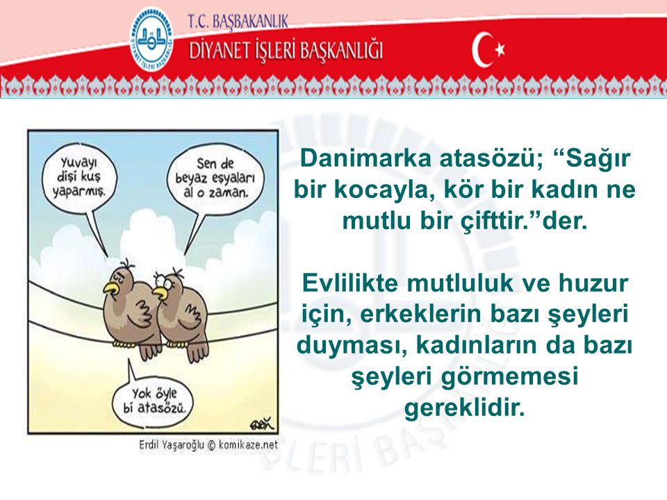 """Danimarka atasözü; """"Sağır bir kocayla, kör bir kadın ne mutlu bir çifttir.""""der. Evlilikte mutluluk ve huzur için, erkeklerin bazı şeyleri duyması, kad"""
