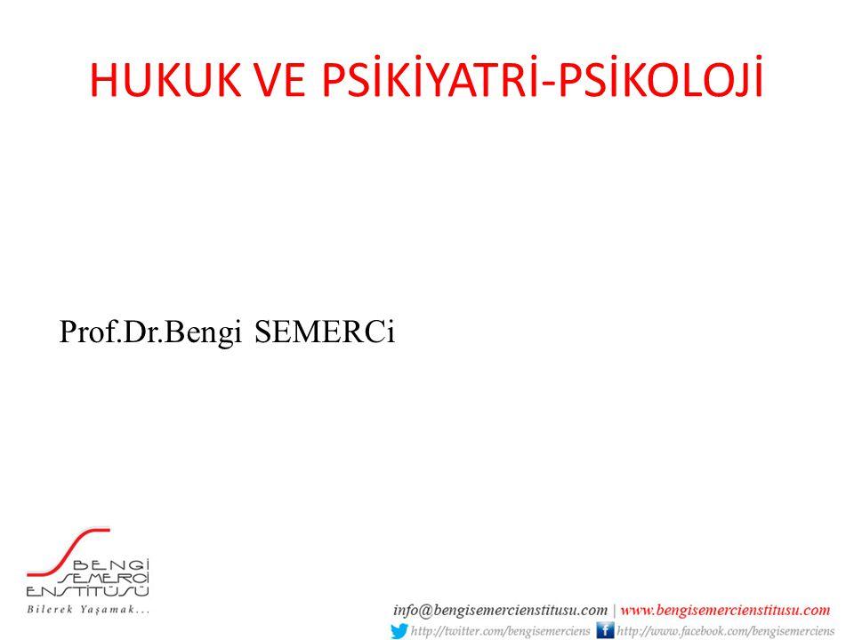 HUKUK VE PSİKİYATRİ-PSİKOLOJİ Prof.Dr.Bengi SEMERCi