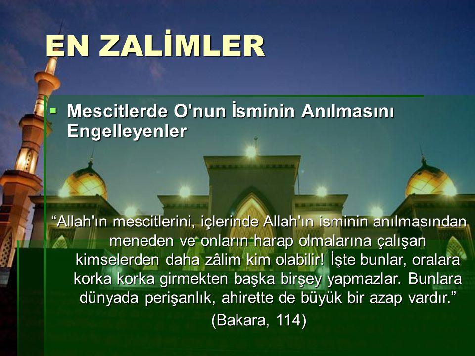 """EN ZALİMLER  Mescitlerde O'nun İsminin Anılmasını Engelleyenler """"Allah'ın mescitlerini, içlerinde Allah'ın isminin anılmasından meneden ve onların ha"""