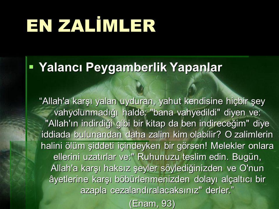 """EN ZALİMLER  Yalancı Peygamberlik Yapanlar """"Allah'a karşı yalan uyduran, yahut kendisine hiçbir şey vahyolunmadığı halde:"""