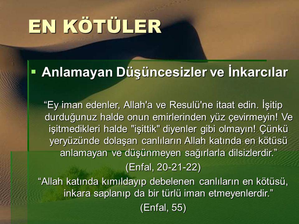 """EN KÖTÜLER  Anlamayan Düşüncesizler ve İnkarcılar """"Ey iman edenler, Allah'a ve Resulü'ne itaat edin. İşitip durduğunuz halde onun emirlerinden yüz çe"""