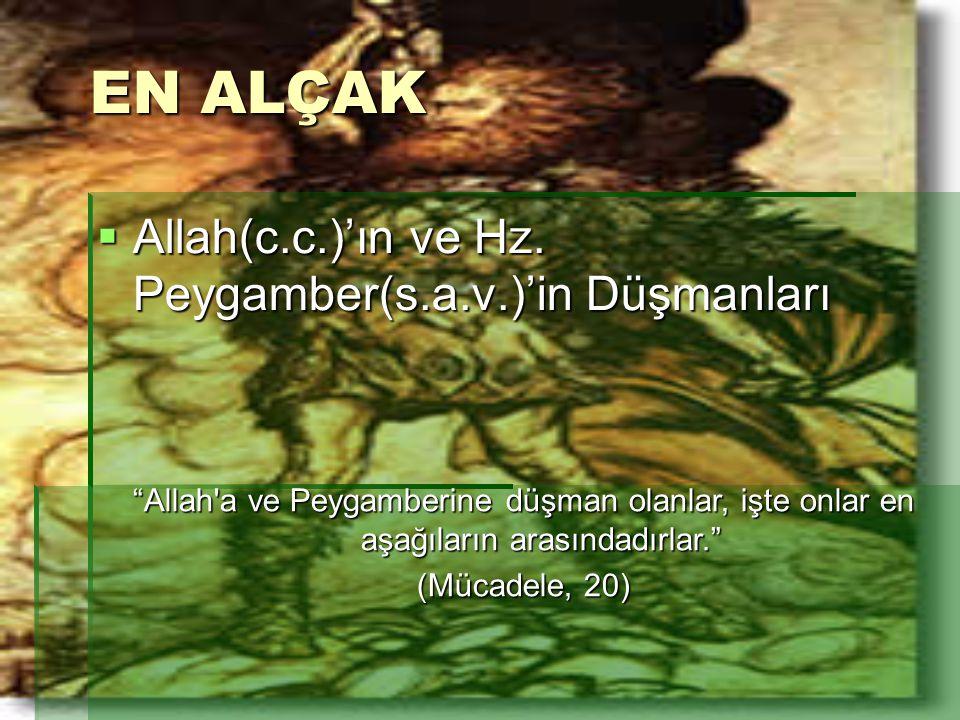 """EN ALÇAK  Allah(c.c.)'ın ve Hz. Peygamber(s.a.v.)'in Düşmanları """"Allah'a ve Peygamberine düşman olanlar, işte onlar en aşağıların arasındadırlar."""" (M"""