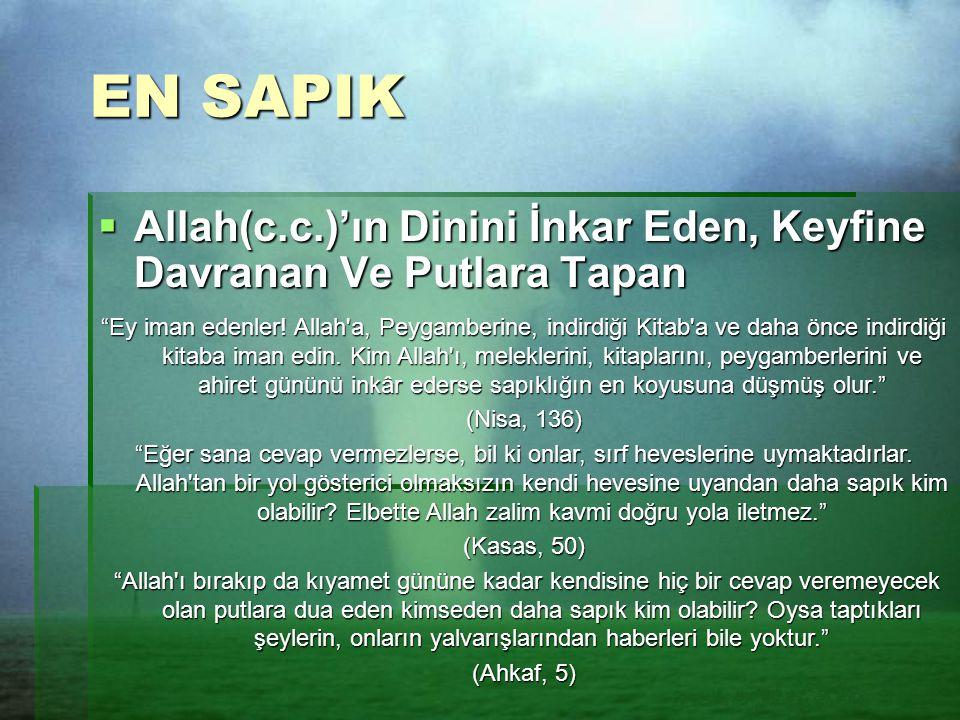 """EN SAPIK  Allah(c.c.)'ın Dinini İnkar Eden, Keyfine Davranan Ve Putlara Tapan """"Ey iman edenler! Allah'a, Peygamberine, indirdiği Kitab'a ve daha önce"""