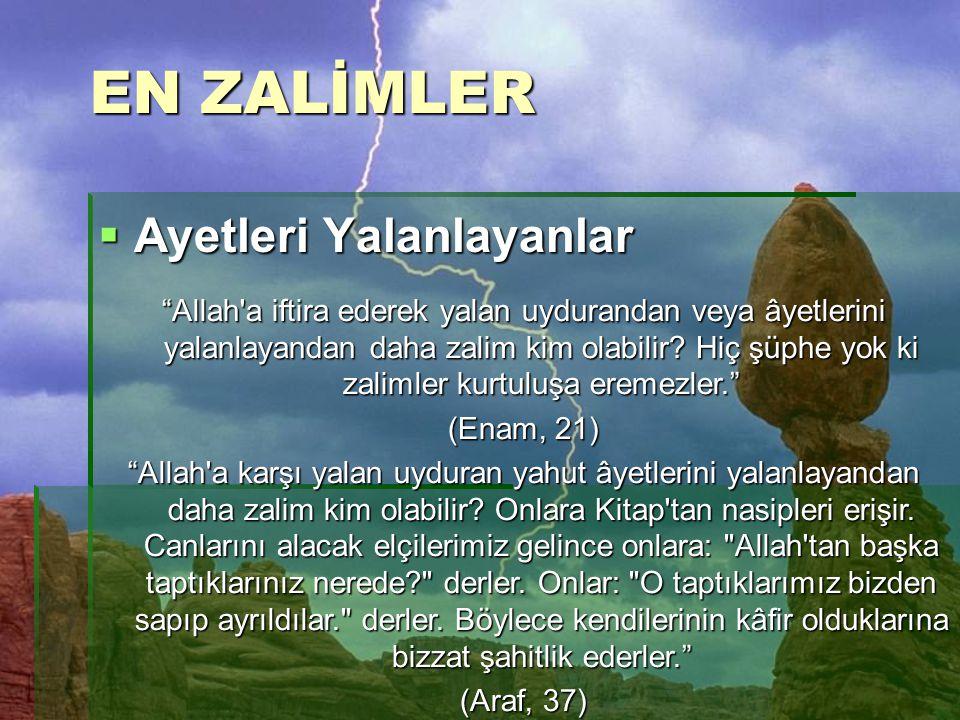 """EN ZALİMLER  Ayetleri Yalanlayanlar """"Allah'a iftira ederek yalan uydurandan veya âyetlerini yalanlayandan daha zalim kim olabilir? Hiç şüphe yok ki z"""