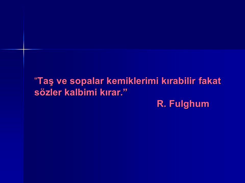 """""""Taş ve sopalar kemiklerimi kırabilir fakat sözler kalbimi kırar."""" R. Fulghum"""