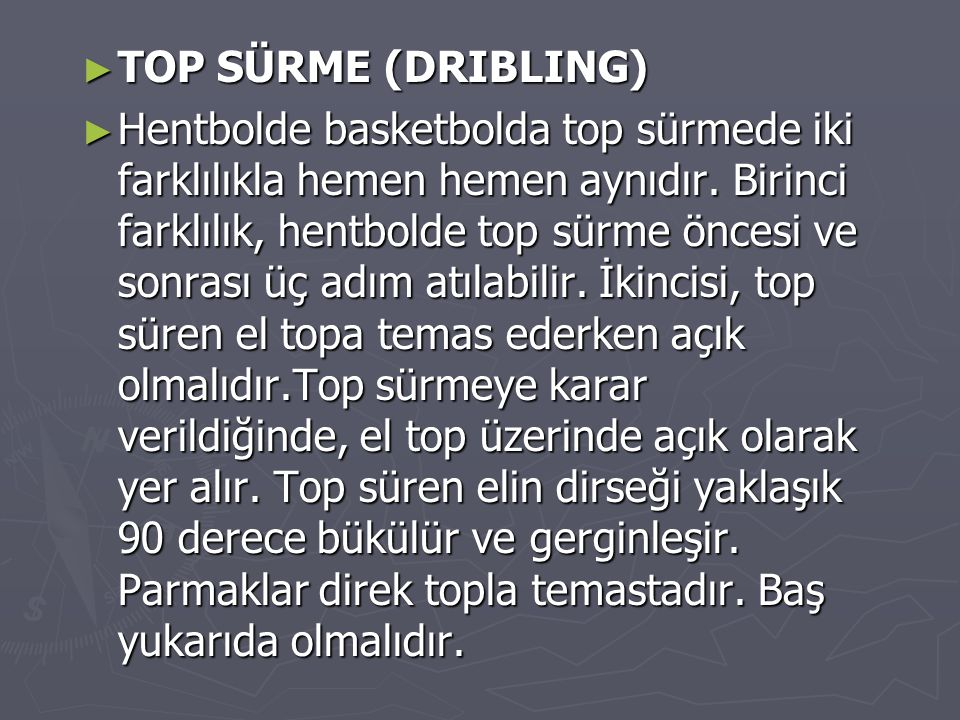 ► TOP SÜRME (DRIBLING) ► Hentbolde basketbolda top sürmede iki farklılıkla hemen hemen aynıdır.