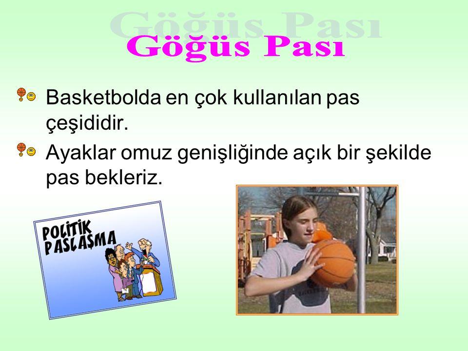 •Basketbolda en çok kullanılan pas çeşididir. •Ayaklar omuz genişliğinde açık bir şekilde pas bekleriz.