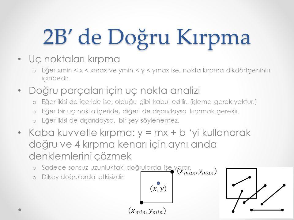 2B' de Doğru Kırpma • Uç noktaları kırpma o Eğer xmin < x < xmax ve ymin < y < ymax ise, nokta kırpma dikdörtgeninin içindedir.