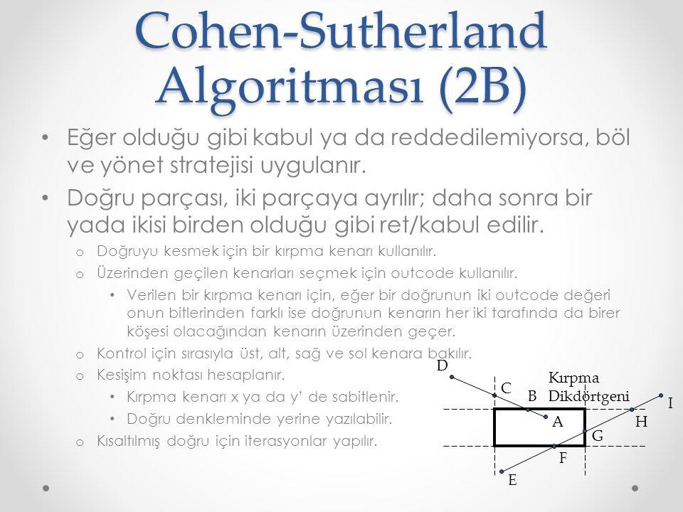 Cohen-Sutherland Algoritması (2B) • Eğer olduğu gibi kabul ya da reddedilemiyorsa, böl ve yönet stratejisi uygulanır.