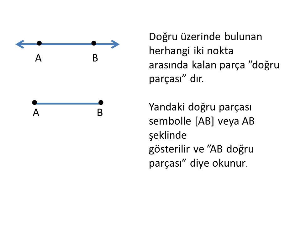 """Doğru üzerinde bulunan herhangi iki nokta arasında kalan parça """"doğru parçası"""" dır. Yandaki doğru parçası sembolle [AB] veya AB şeklinde gösterilir ve"""
