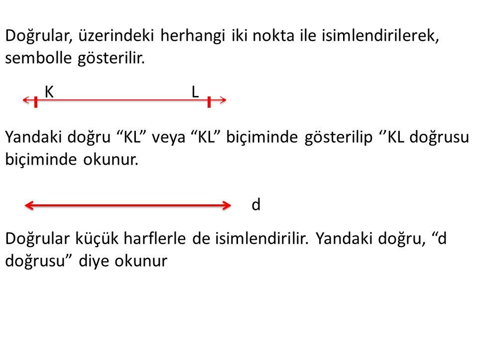 """Doğrular, üzerindeki herhangi iki nokta ile isimlendirilerek, sembolle gösterilir. Yandaki doğru """"KL"""" veya """"KL"""" biçiminde gösterilip ''KL doğrusu biçi"""