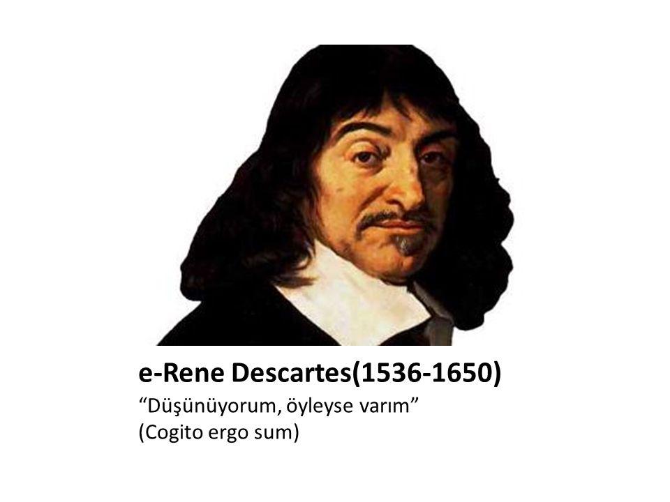 * Modern felsefenin ve analitik geometrinin kurucusudur.