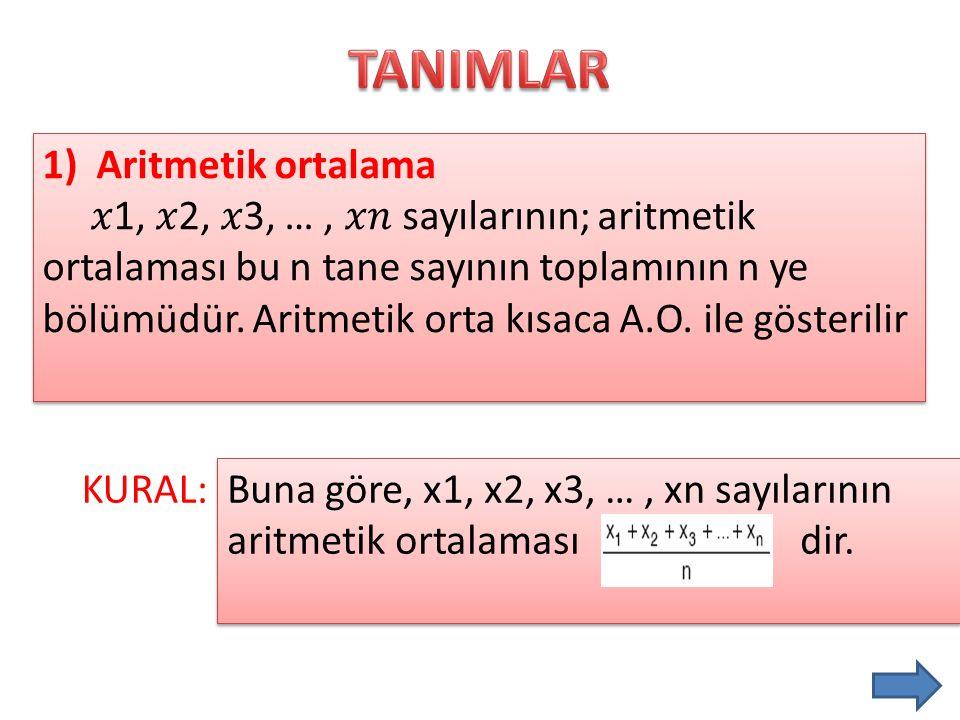 1)Aritmetik ortalama 1, 2, 3, …, sayılarının; aritmetik ortalaması bu n tane sayının toplamının n ye bölümüdür. Aritmetik orta kısaca A.O. ile gösteri