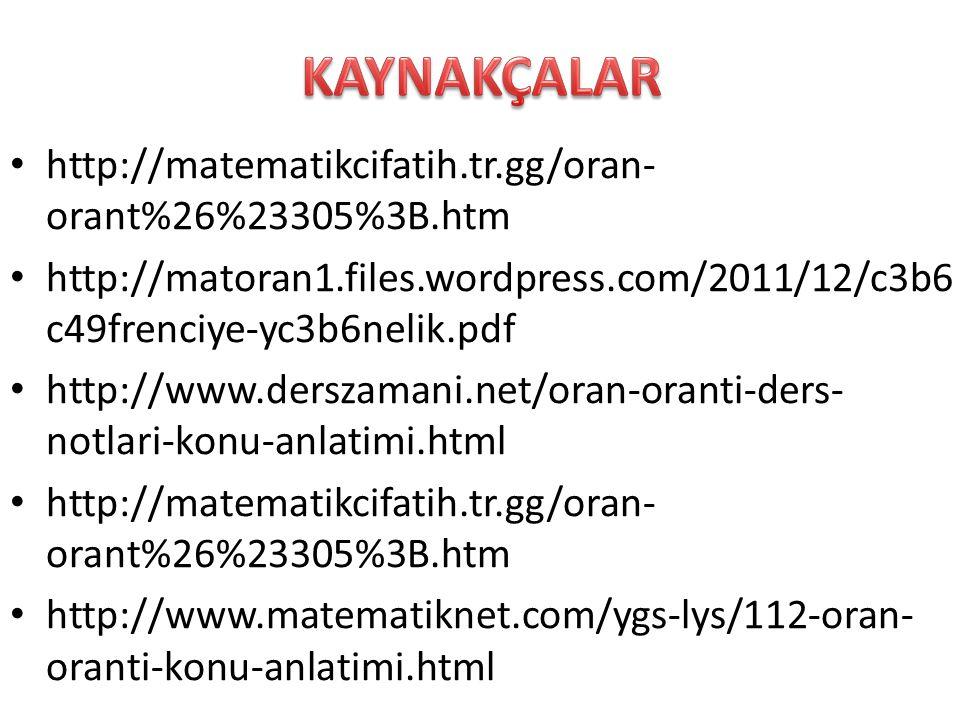 • http://matematikcifatih.tr.gg/oran- orant%26%23305%3B.htm • http://matoran1.files.wordpress.com/2011/12/c3b6 c49frenciye-yc3b6nelik.pdf • http://www