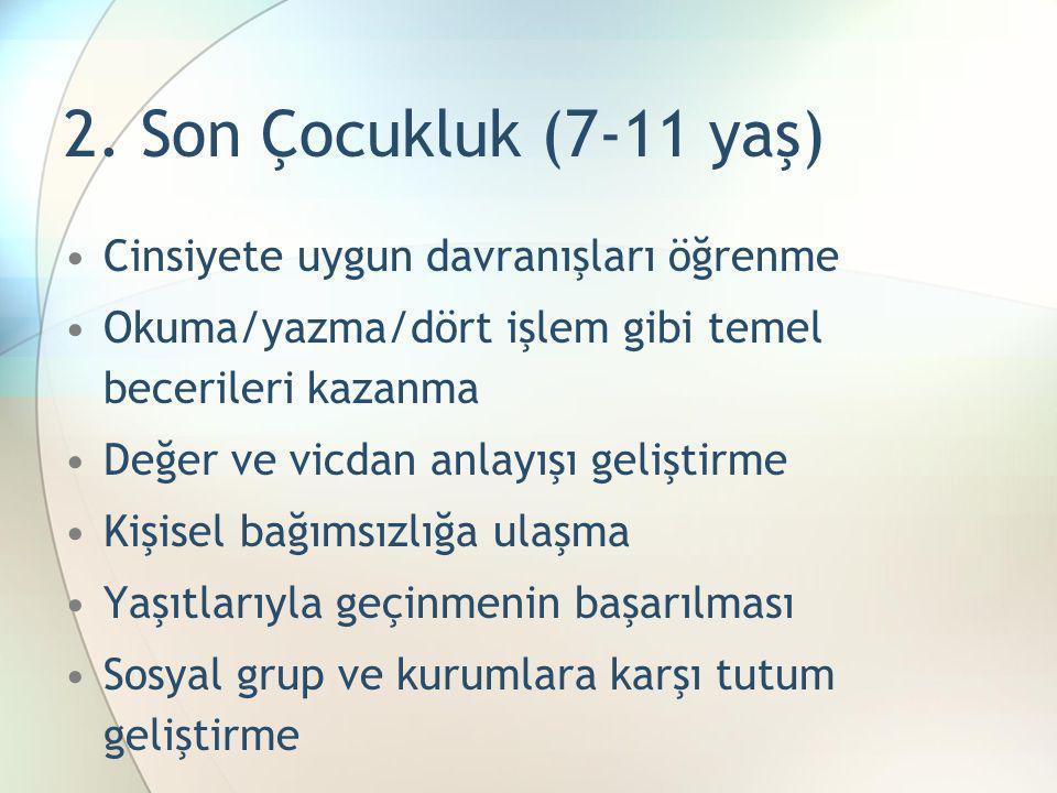 2. Son Çocukluk (7-11 yaş) •Cinsiyete uygun davranışları öğrenme •Okuma/yazma/dört işlem gibi temel becerileri kazanma •Değer ve vicdan anlayışı geliş