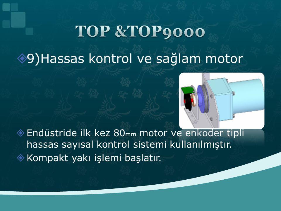  9)Hassas kontrol ve sağlam motor  Endüstride ilk kez 80 mm motor ve enkoder tipli hassas sayısal kontrol sistemi kullanılmıştır.