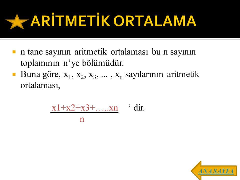  n tane sayının aritmetik ortalaması bu n sayının toplamının n'ye bölümüdür.  Buna göre, x 1, x 2, x 3,..., x n sayılarının aritmetik ortalaması, x1