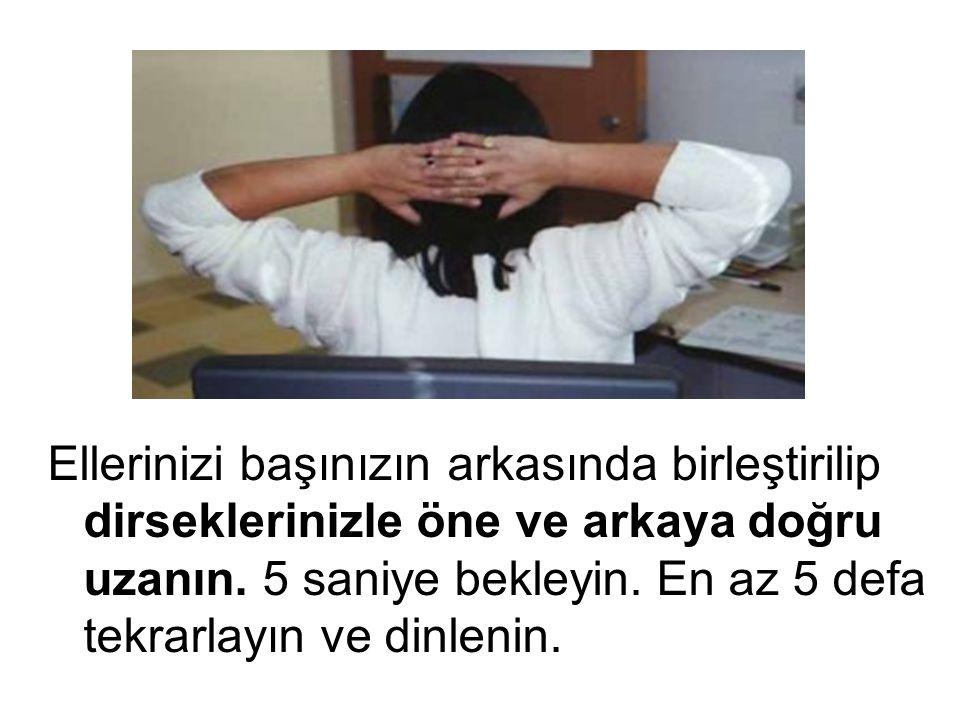 Ellerinizi başınızın arkasında birleştirilip dirseklerinizle öne ve arkaya doğru uzanın. 5 saniye bekleyin. En az 5 defa tekrarlayın ve dinlenin.