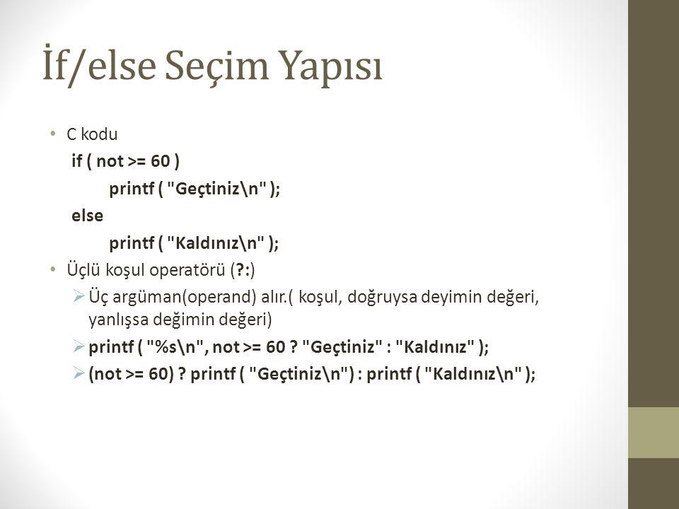 İf/else Seçim Yapısı • C kodu if ( not >= 60 ) printf (