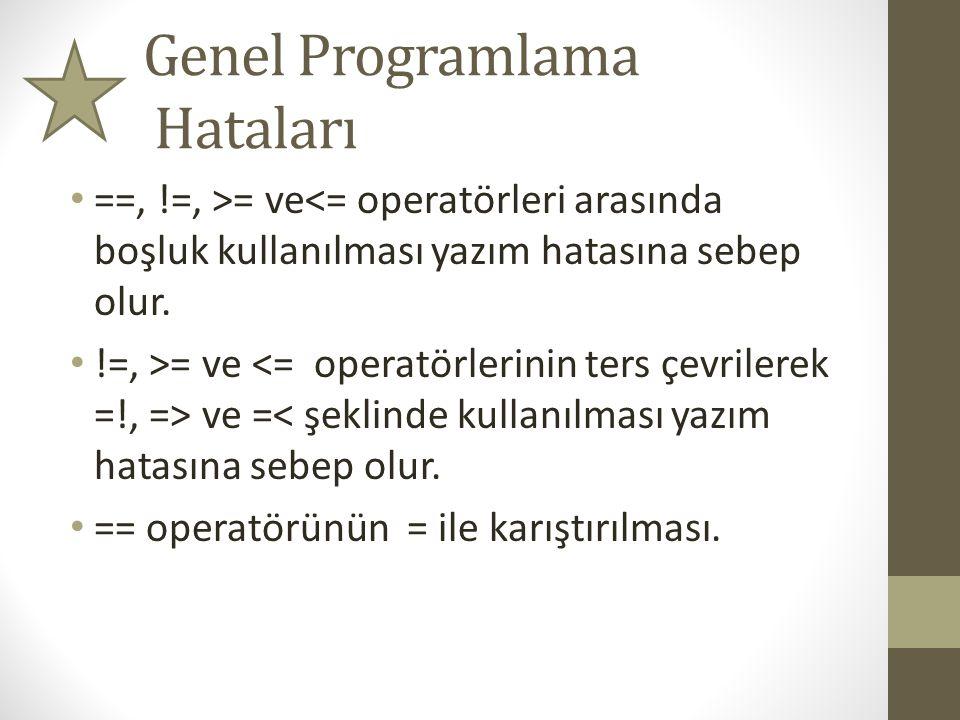 • ==, !=, >= ve<= operatörleri arasında boşluk kullanılması yazım hatasına sebep olur. • !=, >= ve ve =< şeklinde kullanılması yazım hatasına sebep ol