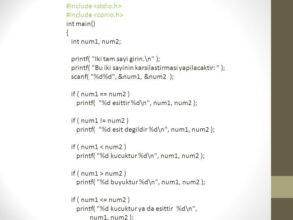 İf/else Seçim Yapısı • Yuvalı if/else yapısı için C kodu: if ( not >= 90 ) printf( A\n ); else if ( not >= 80 ) printf( B\n ); else if (not >= 70) printf ( C\n ); else if ( not >= 60 ) printf ( D\n ); else printf ( F\n );