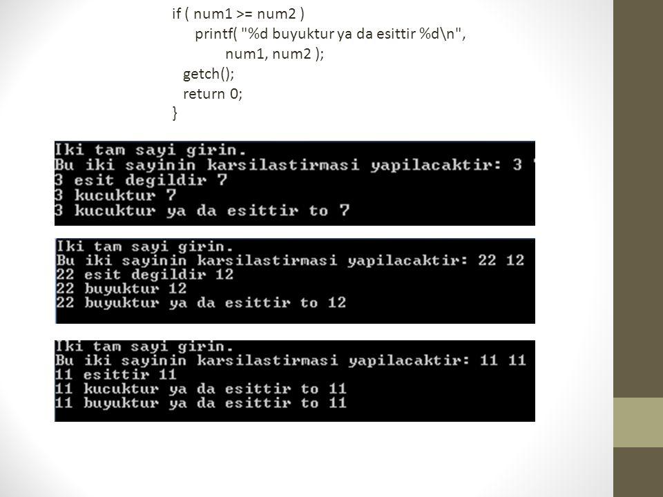 if ( num1 >= num2 ) printf(