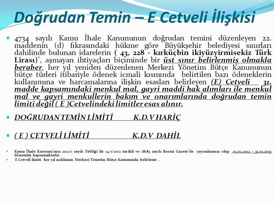 Doğrudan Temin – E Cetveli İlişkisi  4734 sayılı Kamu İhale Kanununun doğrudan temini düzenleyen 22. maddenin (d) fıkrasındaki hükme göre Büyükşehir