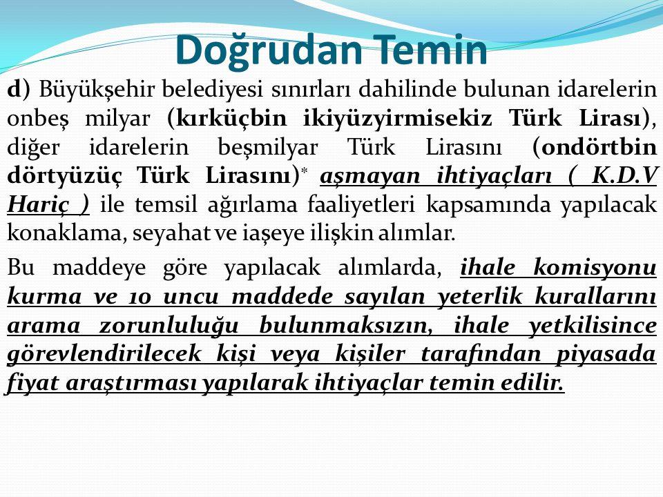 Doğrudan Temin d) Büyükşehir belediyesi sınırları dahilinde bulunan idarelerin onbeş milyar (kırküçbin ikiyüzyirmisekiz Türk Lirası), diğer idarelerin