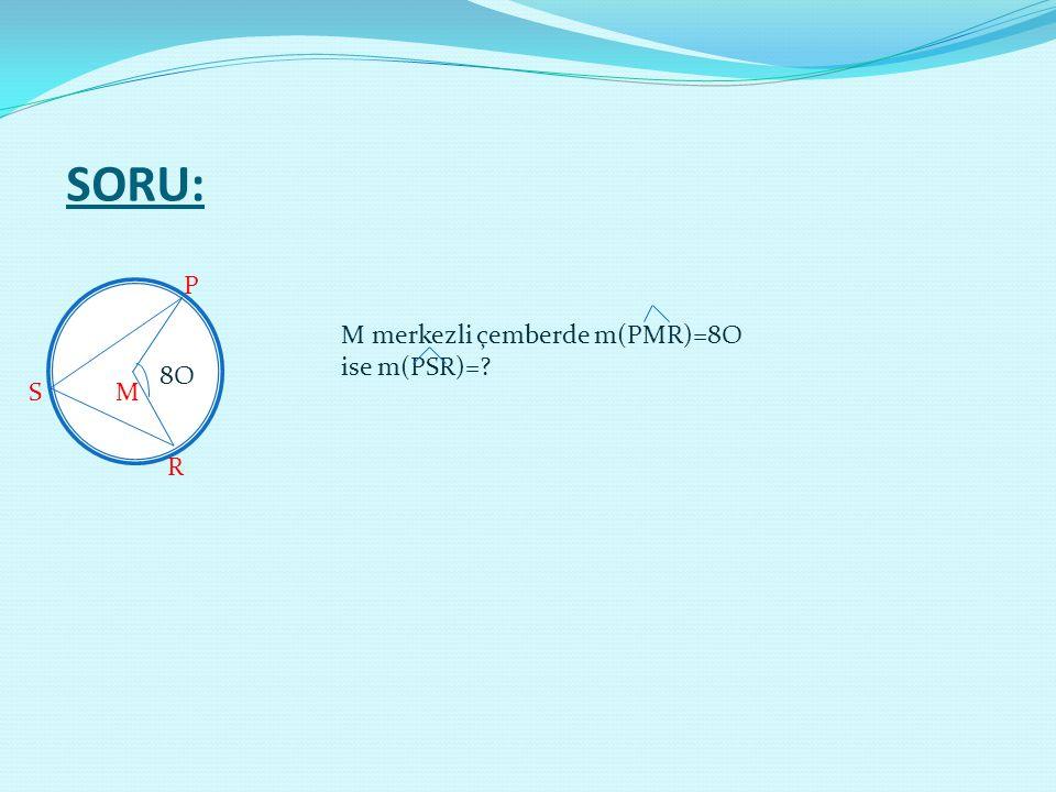M(PMR)=8O olduğu için m(PR)=8O olur.(merkez açıdan ) M(PR)=8O olduğu için m(PRS)=40 olur.