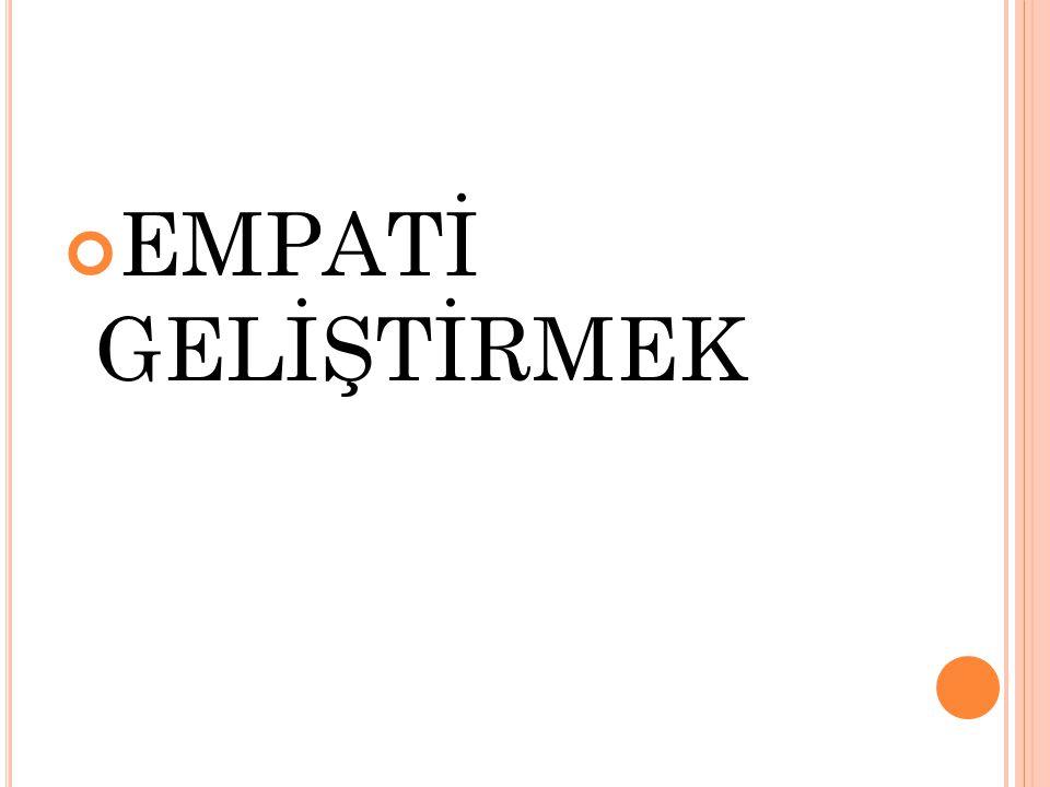EMPATİ GELİŞTİRMEK