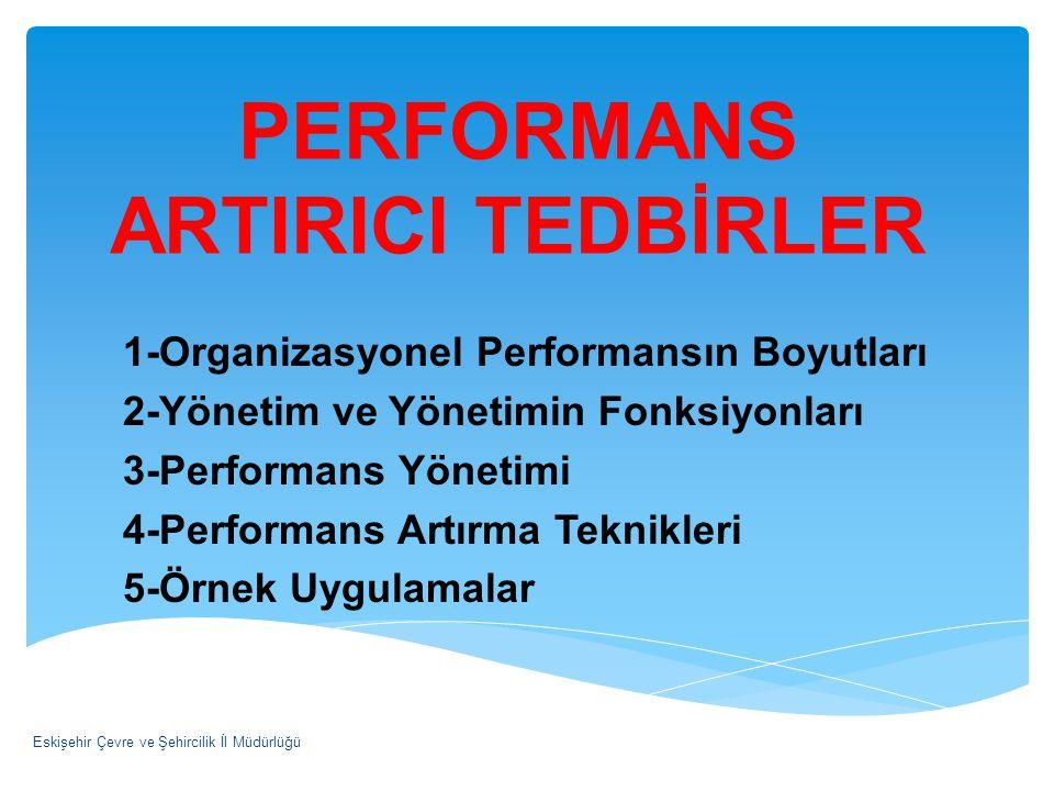 PERFORMANS ARTIRICI TEDBİRLER 1-Organizasyonel Performansın Boyutları 2-Yönetim ve Yönetimin Fonksiyonları 3-Performans Yönetimi 4-Performans Artırma