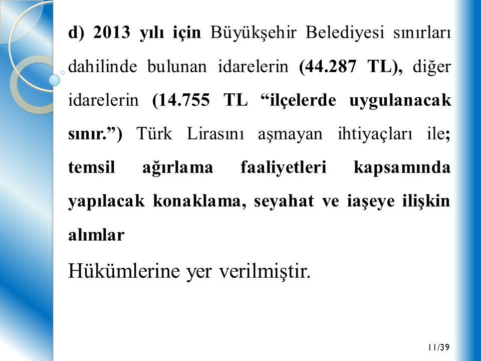 """11/39 d) 2013 yılı için Büyükşehir Belediyesi sınırları dahilinde bulunan idarelerin (44.287 TL), diğer idarelerin (14.755 TL """"ilçelerde uygulanacak s"""