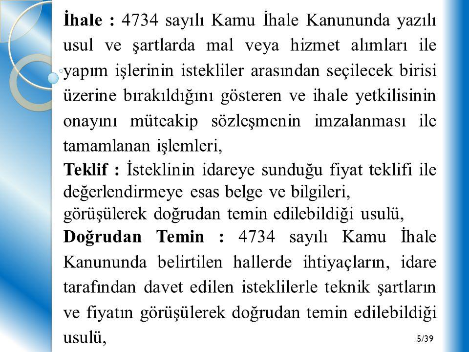 5/39 İhale : 4734 sayılı Kamu İhale Kanununda yazılı usul ve şartlarda mal veya hizmet alımları ile yapım işlerinin istekliler arasından seçilecek bir
