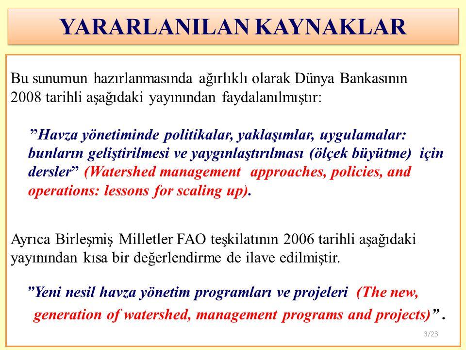 """YARARLANILAN KAYNAKLAR Bu sunumun hazırlanmasında ağırlıklı olarak Dünya Bankasının 2008 tarihli aşağıdaki yayınından faydalanılmıştır: """"Havza yönetim"""