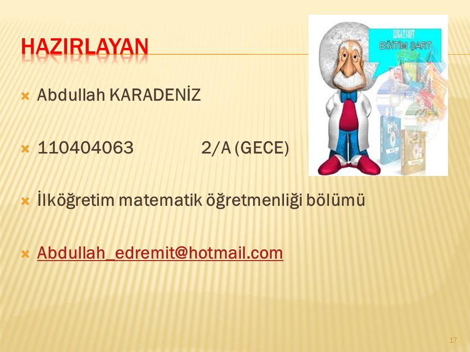 AAbdullah KARADENİZ 1110404063 2/A (GECE) İİlköğretim matematik öğretmenliği bölümü AAbdullah_edremit@hotmail.com 17