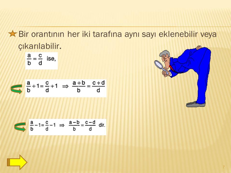 Bir orantının her iki tarafına aynı sayı eklenebilir veya çıkarılabilir. 7