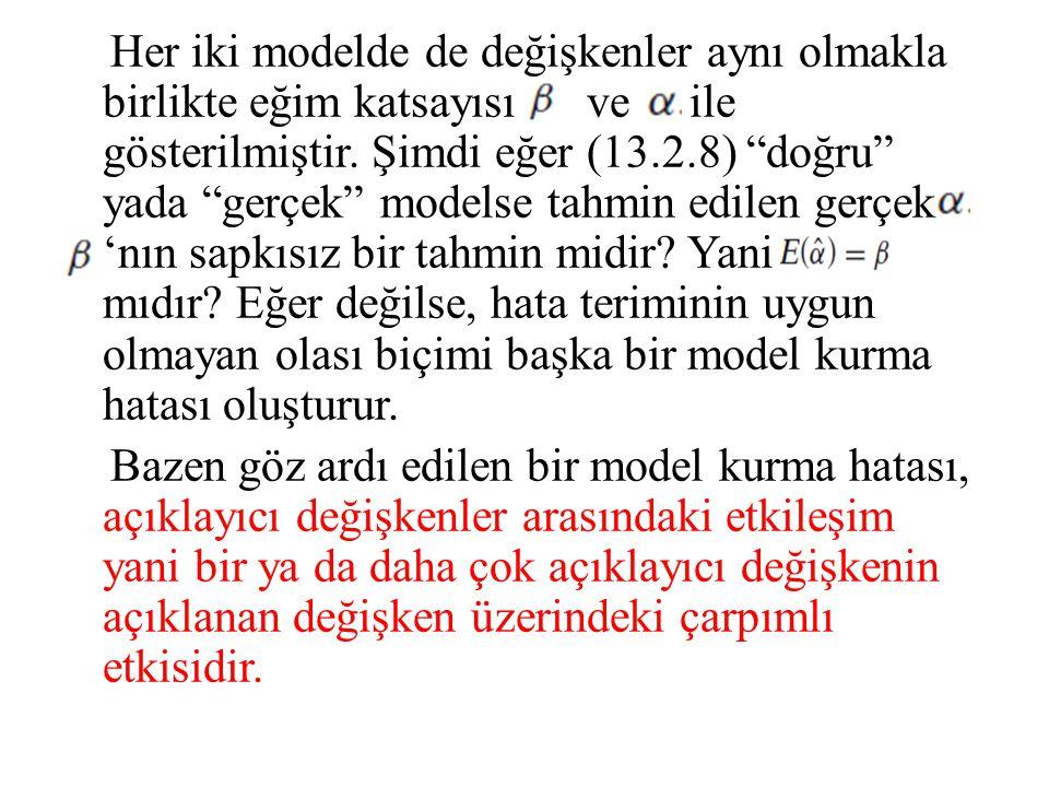 """Her iki modelde de değişkenler aynı olmakla birlikte eğim katsayısı ve ile gösterilmiştir. Şimdi eğer (13.2.8) """"doğru"""" yada """"gerçek"""" modelse tahmin ed"""