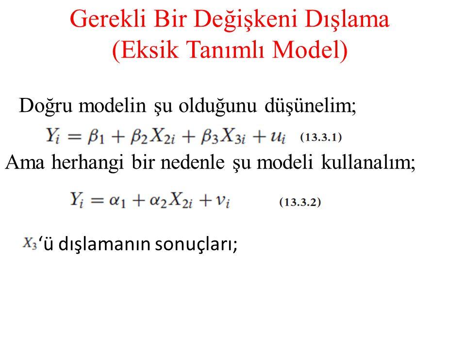 Gerekli Bir Değişkeni Dışlama (Eksik Tanımlı Model) Doğru modelin şu olduğunu düşünelim; Ama herhangi bir nedenle şu modeli kullanalım; 'ü dışlamanın