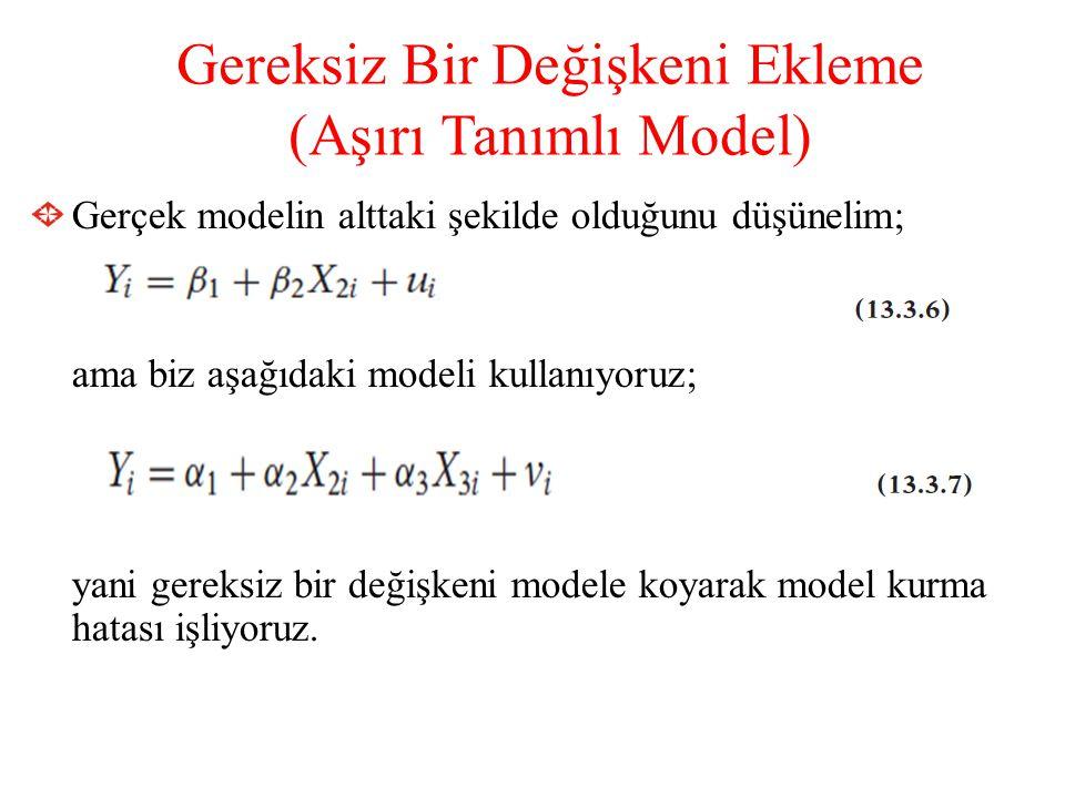 Gereksiz Bir Değişkeni Ekleme (Aşırı Tanımlı Model) Gerçek modelin alttaki şekilde olduğunu düşünelim; ama biz aşağıdaki modeli kullanıyoruz; yani ger