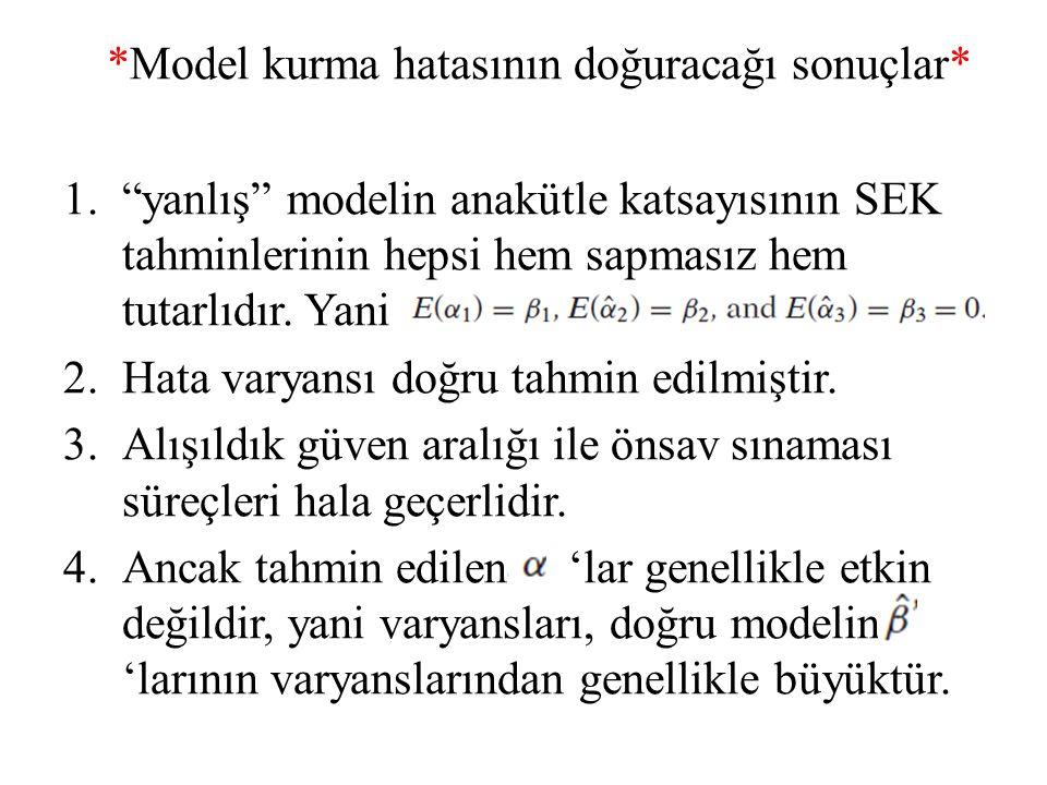 """*Model kurma hatasının doğuracağı sonuçlar* 1.""""yanlış"""" modelin anakütle katsayısının SEK tahminlerinin hepsi hem sapmasız hem tutarlıdır. Yani 2.Hata"""