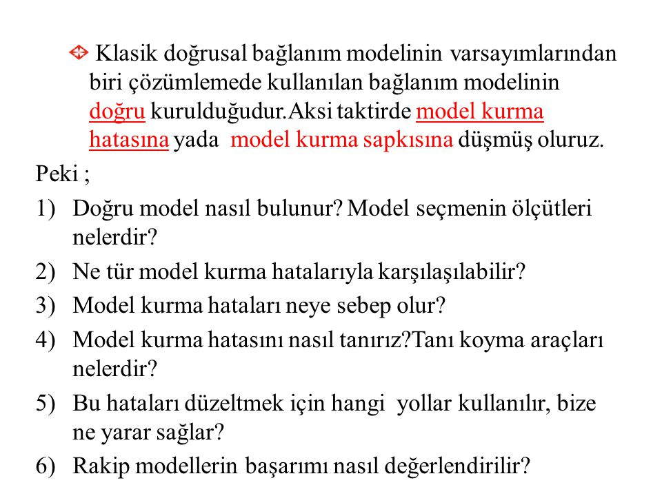 13.1 Model Seçme Ölçütleri Hendry ve Richard'a göre çözümlemeler için seçilmiş bir modelde olması gerekenler 1.Verileri kabul edebilmeli: modelin kestirimleri mantığa uymalıdır.