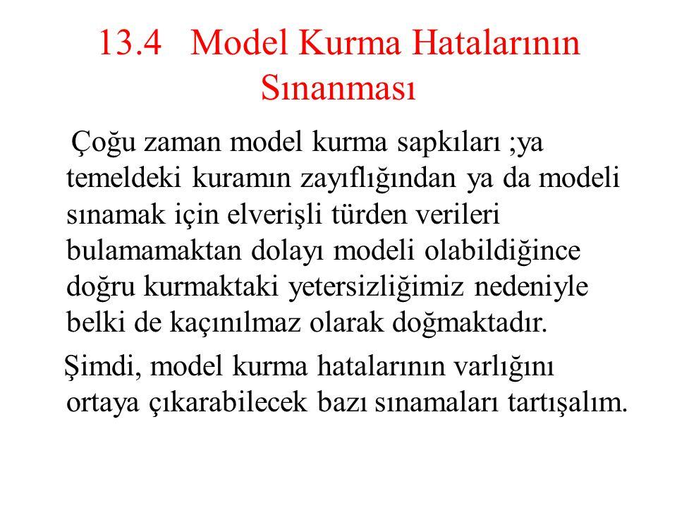 13.4 Model Kurma Hatalarının Sınanması Çoğu zaman model kurma sapkıları ;ya temeldeki kuramın zayıflığından ya da modeli sınamak için elverişli türden