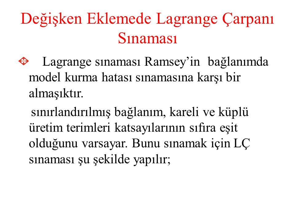 Değişken Eklemede Lagrange Çarpanı Sınaması Lagrange sınaması Ramsey'in bağlanımda model kurma hatası sınamasına karşı bir almaşıktır. sınırlandırılmı