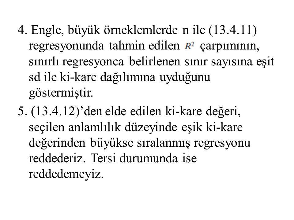 4. Engle, büyük örneklemlerde n ile (13.4.11) regresyonunda tahmin edilen çarpımının, sınırlı regresyonca belirlenen sınır sayısına eşit sd ile ki-kar