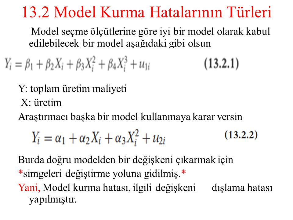 13.2 Model Kurma Hatalarının Türleri Model seçme ölçütlerine göre iyi bir model olarak kabul edilebilecek bir model aşağıdaki gibi olsun Y: toplam üre