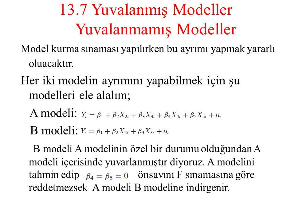 13.7 Yuvalanmış Modeller Yuvalanmamış Modeller Model kurma sınaması yapılırken bu ayrımı yapmak yararlı oluacaktır. Her iki modelin ayrımını yapabilme