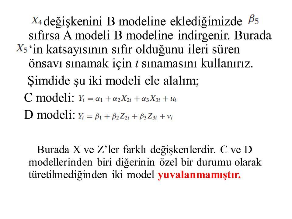 değişkenini B modeline eklediğimizde sıfırsa A modeli B modeline indirgenir. Burada 'in katsayısının sıfır olduğunu ileri süren önsavı sınamak için t