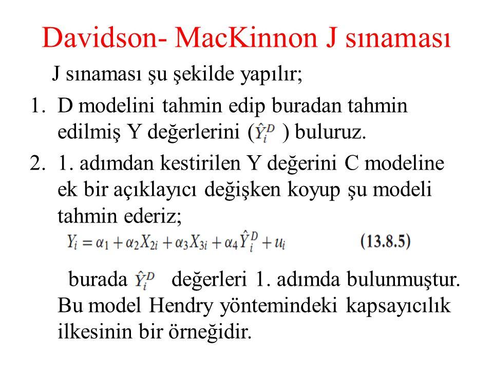 Davidson- MacKinnon J sınaması J sınaması şu şekilde yapılır; 1.D modelini tahmin edip buradan tahmin edilmiş Y değerlerini ( ) buluruz. 2.1. adımdan